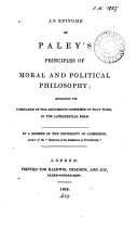 An epitome of Paley s Principles of moral and political philosophy  by a member of the University of Cambridge  author of the  Epitome of the Evidences of Christianity