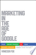 """Marketing in the Age of Google, Revised and Updated: Your Online Strategy IS Your Business Strategy"" by Vanessa Fox"