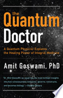 """The Quantum Doctor: A Quantum Physicist Explains the Healing Power of Integral Medicine"" by Amit Goswami, Deepak Chopra"