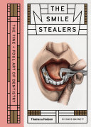 The Smile Stealers  The Fine and Foul Art of Dentistry