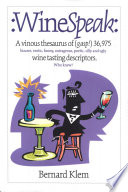WineSpeak  : A Vinous Thesaurus of (Gasp!) 36,975 Bizarre, Erotic, Funny, Outrageous, Poetic, Silly and Ugly Wine Tasting Descriptors