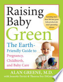 """""""Raising Baby Green: The Earth-Friendly Guide to Pregnancy, Childbirth, and Baby Care"""" by Alan Greene, Jeanette Pavini, Theresa Foy DiGeronimo"""