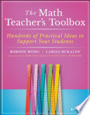 """The Math Teacher's Toolbox: Hundreds of Practical Ideas to Support Your Students"" by Bobson Wong, Larisa Bukalov, Larry Ferlazzo, Katie Hull Sypnieski"