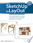 SketchUp to LayOut  : The essential guide to creating construction documents with SketchUp Pro & LayOut.