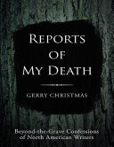 Reports of My Death: Beyond-the-Grave Confessions of North American Writers Book