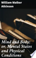 Mind and Body; or, Mental States and Physical Conditions