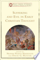Suffering and Evil in Early Christian Thought  Holy Cross Studies in Patristic Theology and History