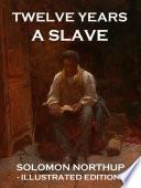Twelve Years a Slave (Illustrated Edition)