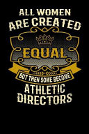 All Women Are Created Equal But Then Some Become Athletic Directors  Funny 6x9 Athletic Director Notebook Book PDF
