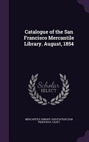 Catalogue of the San Francisco Mercantile Library. August, 1854