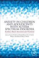 Anxiety in Children and Adolescents with Autism Spectrum Disorder