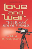 Cover of Love and war, the human side of business : the tale of the Arabic Channel