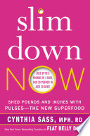 Slim Down Now: Shed Pounds and Inches with Real Food, Real Fast ...
