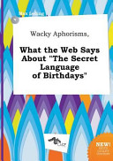 Wacky Aphorisms  What the Web Says about the Secret Language of Birthdays