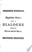Magdalen Grove  Or  a Dialogue Between the Doctor and the Devil  Written in February in the Year 1713  and Found Among the Papers of a Gentleman Deceas d  Humbly Dedicated to the Author and Admirers of The Apparition  a Poem Book