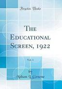 The Educational Screen 1922 Vol 1 Classic Reprint