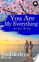 You Are My Everything My Love And My Life