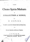 The choice spirits museum  A collection of songs   c     2 other copies  wanting all before sheet E except for the portrait  title leaf  and the leaf containing Life  a new humorous song  The 2nd copy also wants the portrait