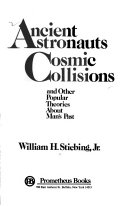 Ancient Astronauts  Cosmic Collisions  and Other Popular Theories about Man s Past Book