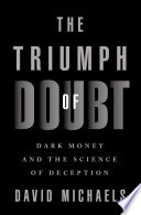 """""""The Triumph of Doubt: Dark Money and the Science of Deception"""" by David Michaels"""