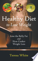Healthy Diet to Lose Weight  Lose the Belly Fat and Slow Cooker Weight Loss