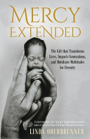 Mercy Extended: The Gift That Transforms Lives, Impacts Generations, and Mobilizes Multitudes for Eternity