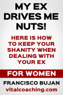 My Ex Drives Me Nuts    Here Is How To Keep Your Sanity When Dealing With Your Ex   For Women