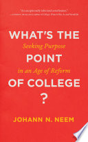 What's the point of college? : seeking purpose in an age of reform