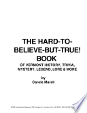 The Hard To Believe But True Book Of Vermont History Trivia Mystery Legend Lore More