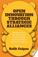 Open Innovation through Strategic Alliances  : Approaches for Product, Technology, and Business Model Creation
