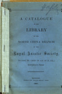 A Catalogue of the Library of the North China Branch of the Royal Asiatice Society