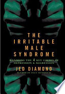 """The Irritable Male Syndrome: Managing the Four Key Causes of Depression and Aggression"" by Jed Diamond"