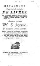 Catalogue d'une belle collection de livres, en toutes sortes de langues et facultés, principalement en théologie, sciences et arts ... voyages, livres d'estampes, etc. délaissés par feu Mr. J. Huyttens, et plusieurs autres défunts ...