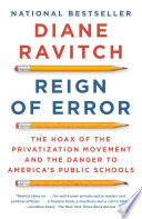 """""""Reign of Error: The Hoax of the Privatization Movement and the Danger to America's Public Schools"""" by Diane Ravitch"""