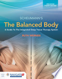 The Balanced Body  A Guide to Deep Tissue and Neuromuscular Therapy  Enhanced Edition