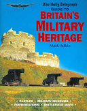 The Daily Telegraph Guide to Britain s Military Heritage
