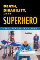 Death, Disability, and the Superhero [Pdf/ePub] eBook