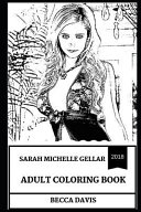 Sarah Michelle Gellar Adult Coloring Book: Famous Buffy the Vampire Slayer Actress and Golden Globe Nominee, 90s Teen Icon and Cruel Intentions Star I