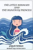 The Little Mermaid and the Runaway Princess Book PDF