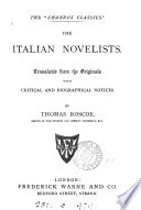 The Italian novelists  to the close of the 18th century  arranged in an historical and chronological series  tr   with notes  by T  Roscoe