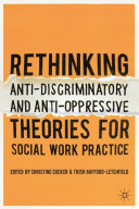 Rethinking Anti-Discriminatory and Anti-Oppressive Theories for Social Work Practice