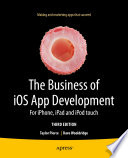 """The Business of iOS App Development: For iPhone, iPad and iPod touch"" by Dave Wooldridge, Taylor Pierce"