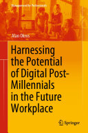 Harnessing the Potential of Digital Post Millennials in the Future Workplace