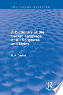 A Dictionary of the Sacred Language of All Scriptures and Myths  Routledge Revivals
