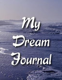 Beach Dream Journal: A Dream Diary with Prompts to Help You Track Your Dreams, Their Meanings, and Your Interpretations
