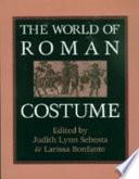 """The World of Roman Costume"" by Judith Lynn Sebesta, Larissa Bonfante"