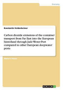 Carbon Dioxide Emissions of the Container Transport from Far East Into the European Hinterland Through Jade Weser Port Compared to Other European Deep Book