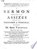 The Qualifications of Evidences, and the Pernicious Effects of Bearing False Witness, Briefly Considered. A Sermon [on Exod. Xx. 16] Preched at the Assizes Held at Norfolk, ... March ... 19th 1735/6