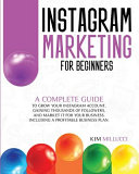 Instagram Marketing for Beginners  A Complete Guide to Grow Your Instagram Account  Gaining Thousands of Followers  and Market It for Your Business  I