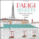 Parigi segreta. Album da colorare anti-stress